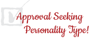 Approval Seeking Personality Type